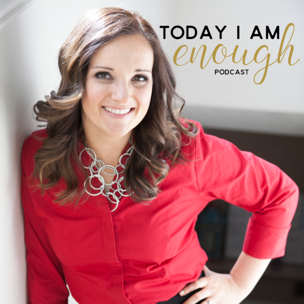 Today I am Enough Podcast