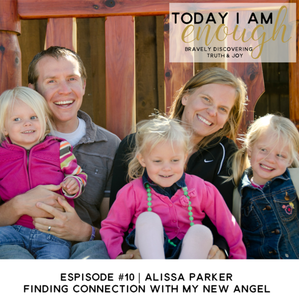 EP #10 | Alissa Parker | Finding Connection with My New Angel