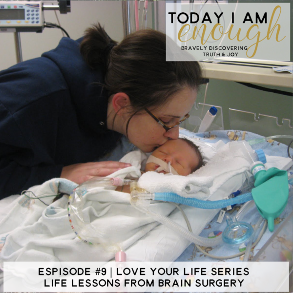 EP #9 | Life Lessons from Brain Surgery | Love Your Life Series