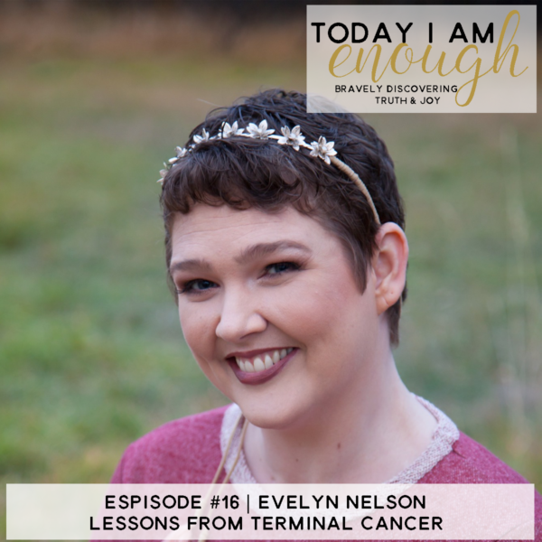 PS #16 Evelyn Nelson | Life Lessons from Terminal Cancer