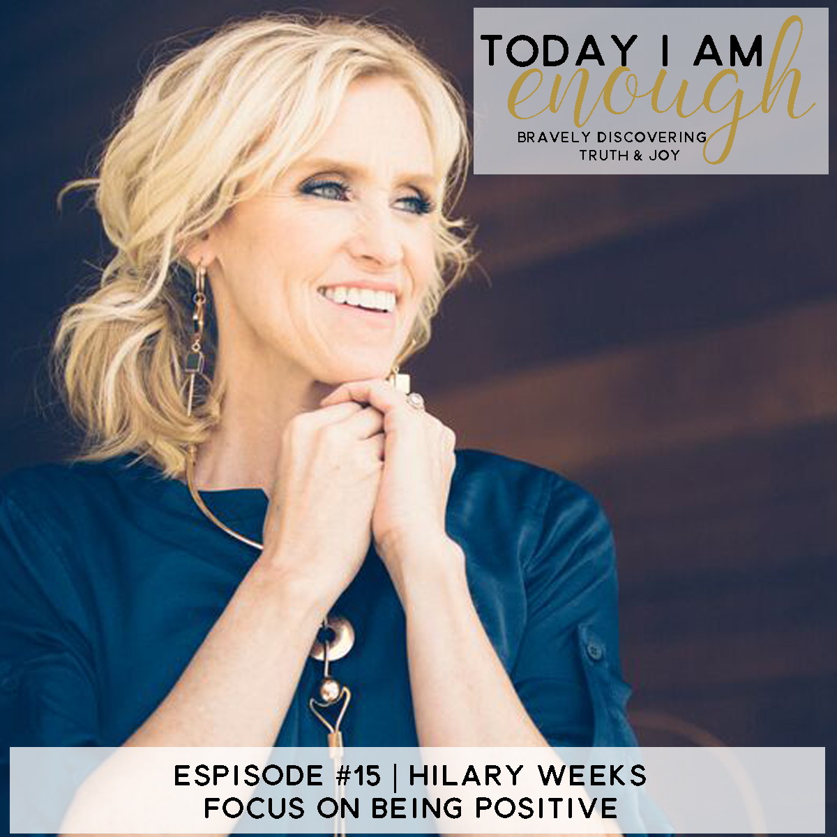 EP #15: Hilary Weeks | Focus on Being Positive